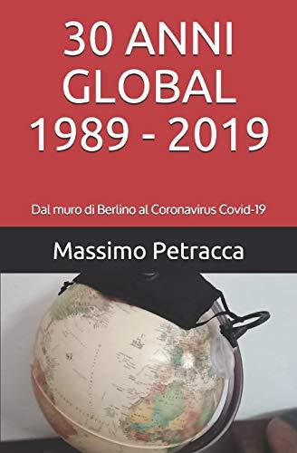 30 ANNI GLOBAL 1989 - 2019: Dal muro di Berlino al Coronavirus Covid-19