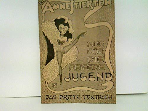 Die Amnestierten - Das literarische Cabaret - Nur für die reifere Jugend. Das dritte Textbuch