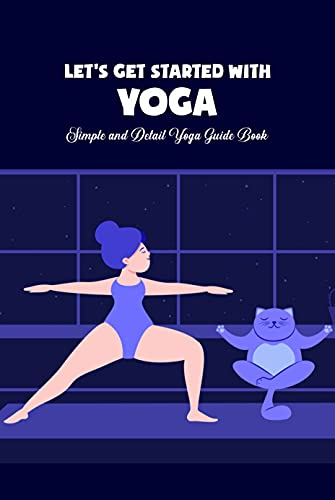Let's Get Started with Yoga: Simple and Detail Yoga Guide Book: Yoga Tutorials (English Edition)