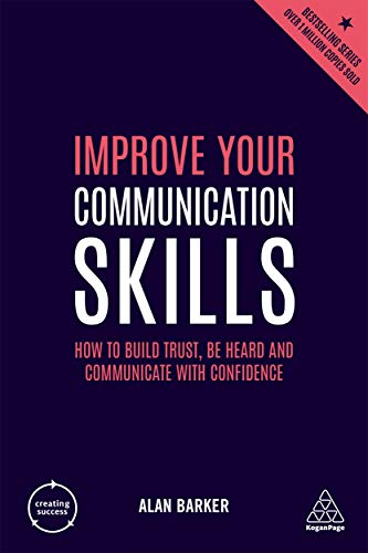 Improve Your Communication Skills: How to Build Trust, Be Heard and Communicate with Confidence...