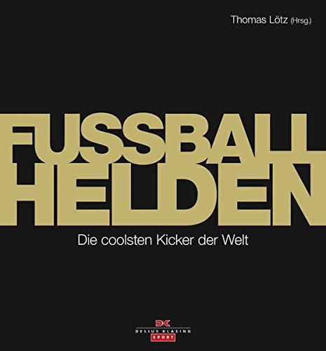 Fußball-Helden: Die coolsten Kicker der Welt