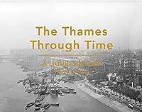 The Thames Through Time: A Liquid History