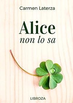 Alice non lo sa di [Carmen Laterza]