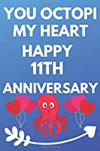 You Octopi My Heart Happy 11th Anniversary: Funny 11th You Octopi My Heart happy Anniversary Birthday Gift Journal / Notebook / Diary Quote (6 x 9 - 110 Blank Lined Pages)