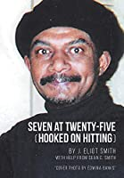 Seven at Twenty-Five (Hooked on Hitting): The Autobiography of J. Eliot Smith