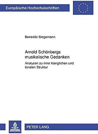 Arnold Schönbergs musikalische Gedanken: Analysen zu ihrer klanglichen und tonalen Struktur