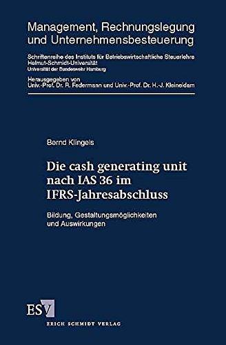 Die cash generating unit nach IAS 36 im IFRS-Jahresabschluss: Bildung, Gestaltungsmöglichkeiten und Auswirkungen (Management, Rechnungslegung und Unternehmensbesteuerung, Band 22)