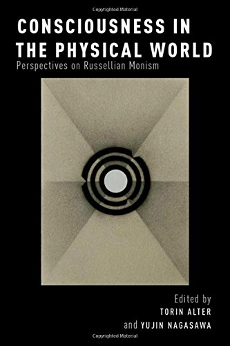 Consciousness in the Physical World: Perspectives on Russellian Monism (Philosophy of Mind)