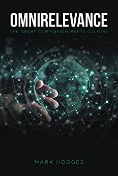 Omnirelevance: The Great Commission Meets Culture by [Mark Hodges]