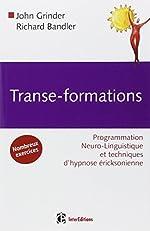 Transe-formations - Programmation Neuro-Linguistique et techniques d'hypnose éricksonienne de John Grinder
