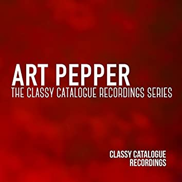 Art Pepper - The Classy Catalogue Recordings Series