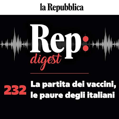 La partita dei vaccini, le paure degli italiani: Rep digest 232