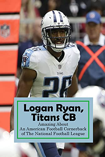 Logan Ryan, Titans CB: Amazing About An American Football Cornerback of The National Football League: Everything You Need To Know About Logan Ryan, Titans CB (English Edition)