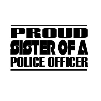 Custom Brother - Proud Sister of A Police Officer Car Laptop Wall Sticker s46
