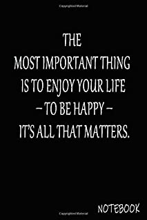 The most important thing is to enjoy your life – to be happy – it's all that matters: Lined Notebook, 6x9 120 White Pages