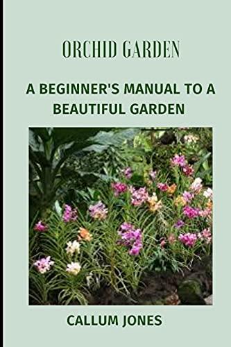 Orchid Garden: A Beginner's Manual to a Beautiful Garden
