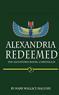 Alexandria Redeemed: Book 3 of The Alexandria Rising Chronicles