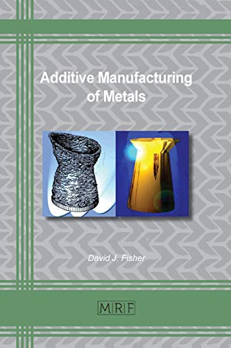 Additive Manufacturing of Metals (Materials Research Foundations, Band 67)