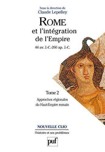 Rome et l'intégration de l'Empire (44 av. J.-C. - 260 ap. J.-C.). Tome 2: Approches régionales du Haut-Empire romain (Nouvelle clio)