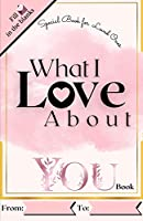 What I Love About You Book: Reasons Why I Love You Book. Romantic Journal for Couples with Prompts and Things I Love About You (Couple Activities)