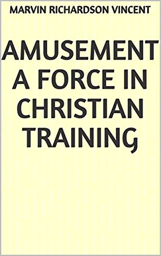 Amusement A Force in Christian Training (English Edition)