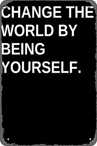 KASDBOPA Change The World by Being Yourself Poster 8x12 Inch Retro Vintage Metal Sign Home Man Cave Art