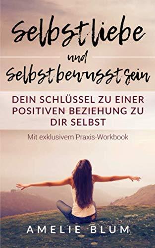 Selbstliebe und Selbstbewusstsein: Dein Schlüssel zu einer positiven Beziehung zu Dir selbst