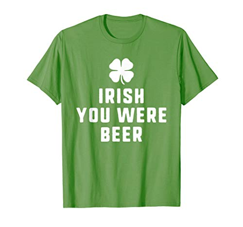 Irish You Were Beer St. Patrick's Day Funny Drinking T-Shirt