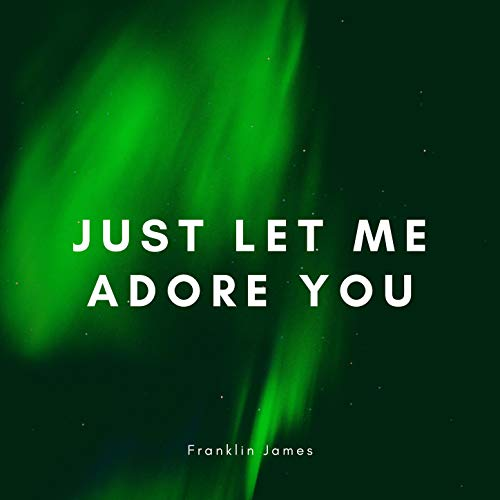 Just Let Me Adore You