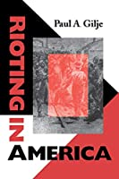 Rioting in America (Interdisciplinary Studies in History)