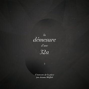 La démesure d'une 32a (Chansons de la pièce par Ariane Moffatt)