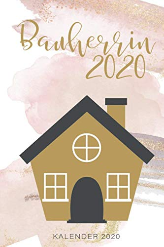 Kalender 2020: Bauherrin 2020 | Wochenplaner | Kalender | Terminplaner | Haus bauen | das Traumhaus planen | Jahresplaner | Notizbuch | Tagebuch | ... | Wochenkalender | Haus Planung | Häuslbauer