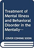Treatment of Mental Illness and Behavioral Disorder in the Mentally Retarded: Proceedings of the International Congress May 3, 4 1990, Amsterdam, the Netherlands