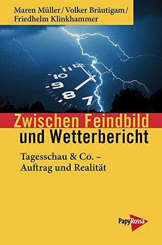 Zwischen Feindbild und Wetterbericht: Tagesschau & Co. - Auftrag und Realität (Neue Kleine Bibliothek)