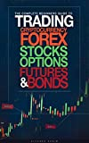The Complete Beginners Guide to Trading Cryptocurrency, forex, stocks, options, futures, and bonds (English Edition)