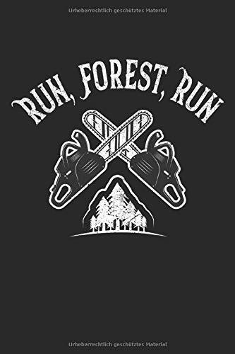 Run, Forest, Run: Baumfäller Säge Wald Axt Kettensäge Geschenke Notizbuch liniert (A5 Format, 15,24 x 22,86 cm, 120 Seiten)