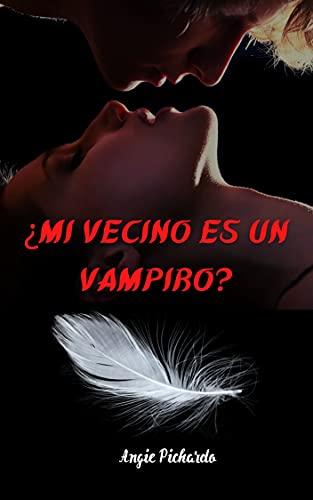 ¿Mi vecino es un vampiro? de Angie Pichardo
