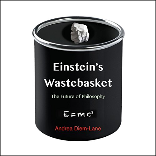 Einstein's Wastebasket: The Future of Philosophy Audiobook By Andrea Diem-Lane cover art