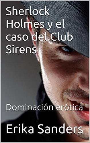 Sherlock Holmes y el caso del Club Sirens de Erika Sanders