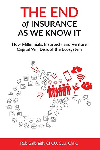 Compare Textbook Prices for The End of Insurance As We Know It: How Millennials, Insurtech, and Venture Capital Will Disrupt the Ecosystem  ISBN 9781795400558 by Galbraith, CPCU, CLU, ChFC, Rob