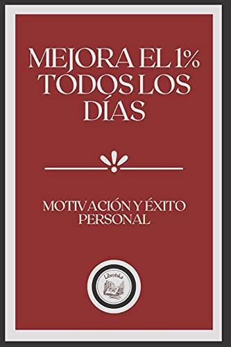 MEJORA EL 1% TODOS LOS DÍAS: MOTIVACIÓN Y ÉXITO PERSONAL