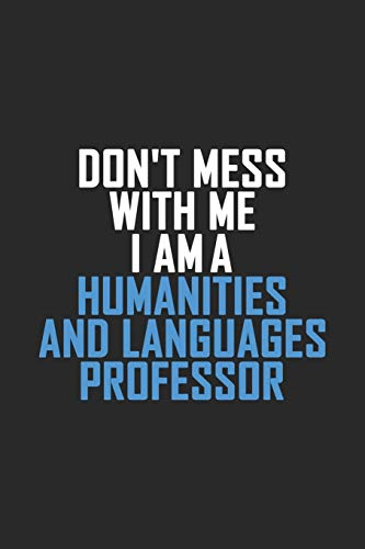 Don't Mess With Me I Am A Humanities and Languages Professor: Retro Lined Notebook, Journal, Organizer, Diary, Composition Notebook, Gifts: Lined ... 120 pages, 6*9, Soft Cover, Matte Finish