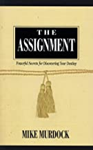 The Assignment: Powerful Secrets for Discovering Your Destiny