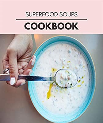 Superfood Soups Cookbook: Plant-Based Ketogenic Meal Plan to Nourish Your Mind and Promote Weight Loss Naturally