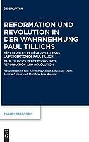 Reformation Und Revolution in Der Wahrnehmung Paul Tillichs: Réformation Et Révolution Dans La Perception De Paul Tillich Paul Tillich's Perceptions into Reformation and Revolution (Tillich Research)