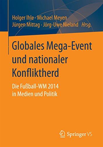 Globales Mega-Event und nationaler Konfliktherd: Die Fußball-WM 2014 in Medien und Politik (German Edition)