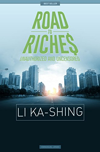 Li Ka-Shing - Road To Riches Famous Billionaires Unauthorized & Uncensored (All Ages Deluxe Edition with Videos)