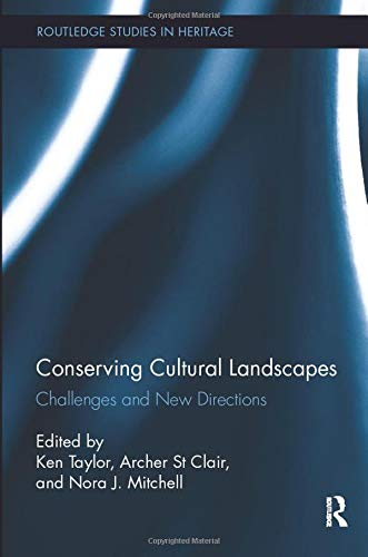 Conserving Cultural Landscapes: Challenges and New Directions (Routledge Studies in Heritage, Band 7)