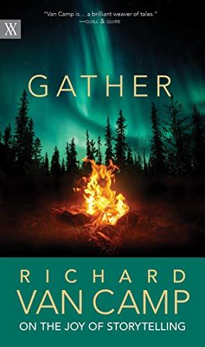 Gather: Richard Van Camp on the Joy of Storytelling (Writers on Writing, 3)