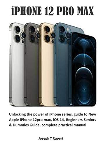 iPHONE 12 PRO MAX: Unlocking the power of iPhone series, guide to New Apple iPhone 12pro max, iOS 14, Beginners Seniors & Dummies Guide, complete practical manual (English Edition)